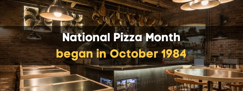 National Pizza Month began in October 1984